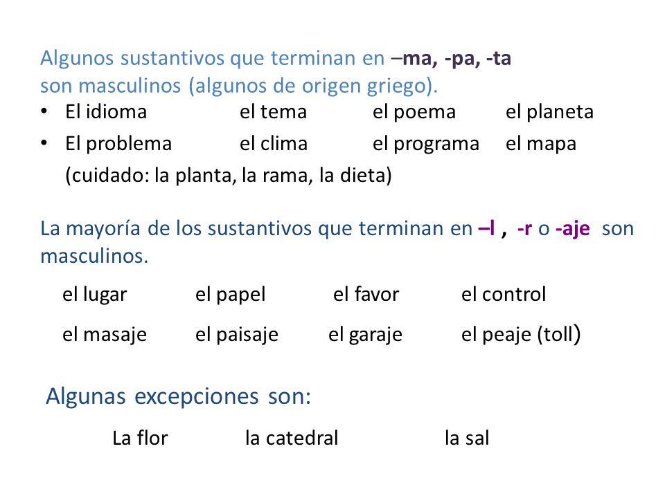 Algunos sustantivos que terminan en –ma, -pa, -ta son masculinos (algunos de origen griego). El idiomael temael poemael planeta El problemael climael