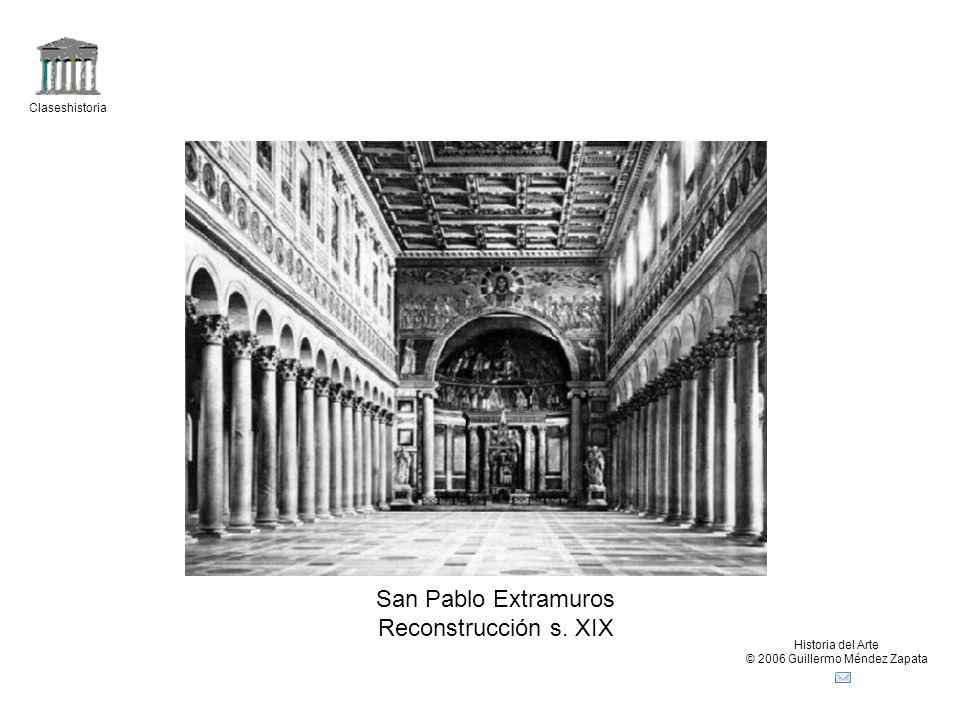 Claseshistoria Historia del Arte © 2006 Guillermo Méndez Zapata San Pablo Extramuros Reconstrucción s. XIX
