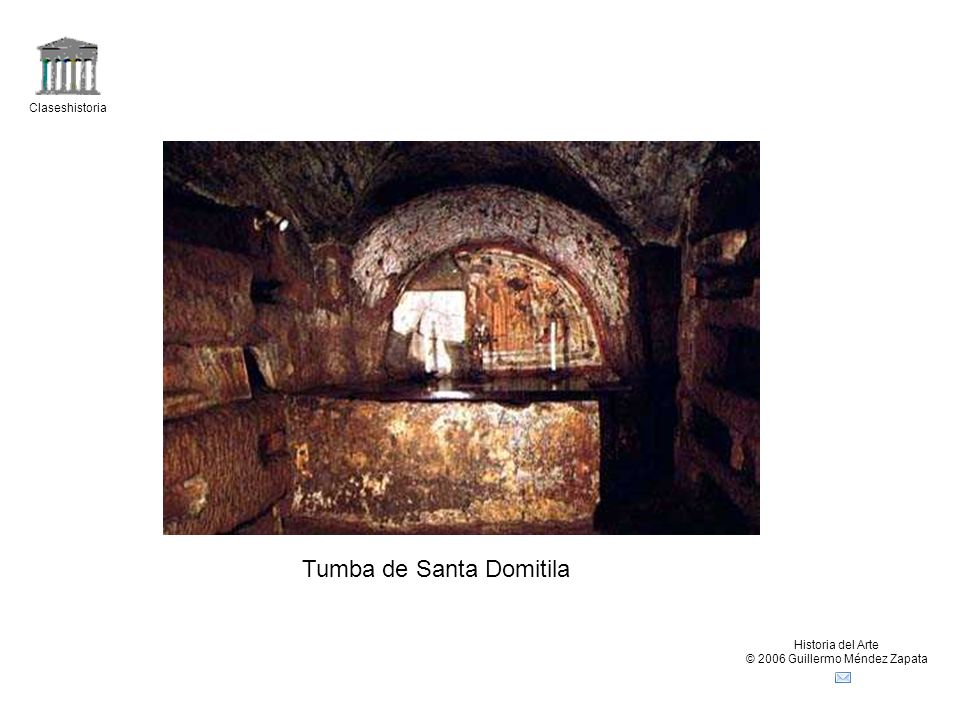 Claseshistoria Historia del Arte © 2006 Guillermo Méndez Zapata Tumba de Santa Domitila