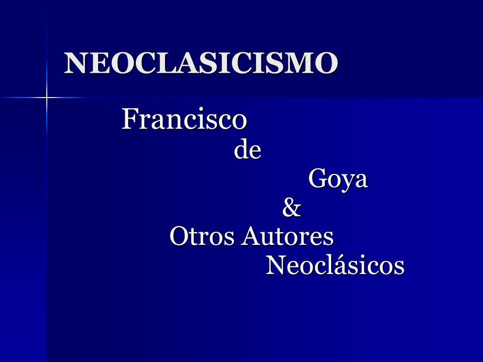 NEOCLASICISMO Francisco de Goya & Otros Autores Neoclásicos
