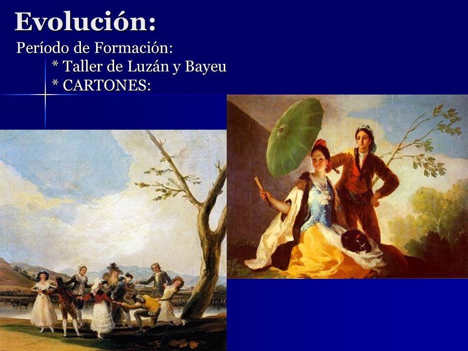 Evolución: Período de Formación: * Taller de Luzán y Bayeu * CARTONES: Período de Formación: * Taller de Luzán y Bayeu * CARTONES: