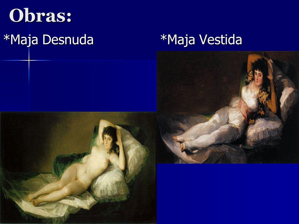 Obras: *Maja Desnuda *Maja Vestida
