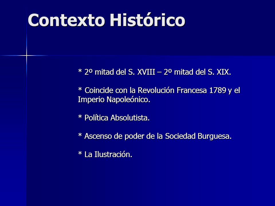 Contexto Histórico * 2º mitad del S. XVIII – 2º mitad del S. XIX. *Coincide con la Revolución Francesa 1789 y el Imperio Napoleónico. * Política Absol