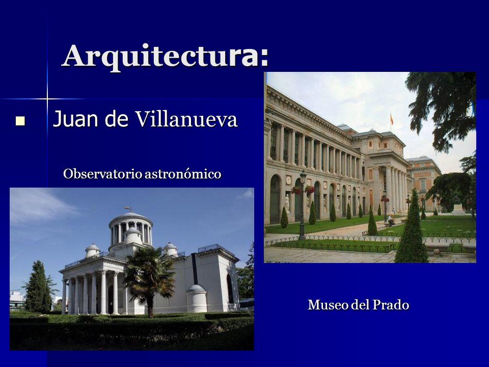 Arquitectu ra: Juan de Villanueva Observatorio astronómico Museo del Prado Juan de Villanueva Observatorio astronómico Museo del Prado