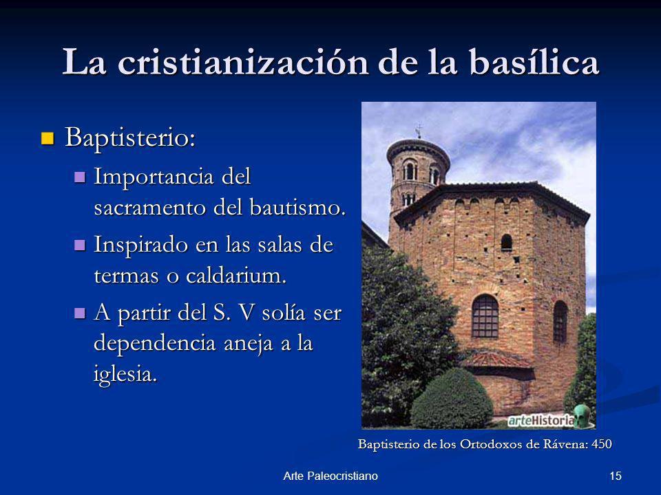 15Arte Paleocristiano La cristianización de la basílica Baptisterio: Baptisterio: Importancia del sacramento del bautismo. Importancia del sacramento