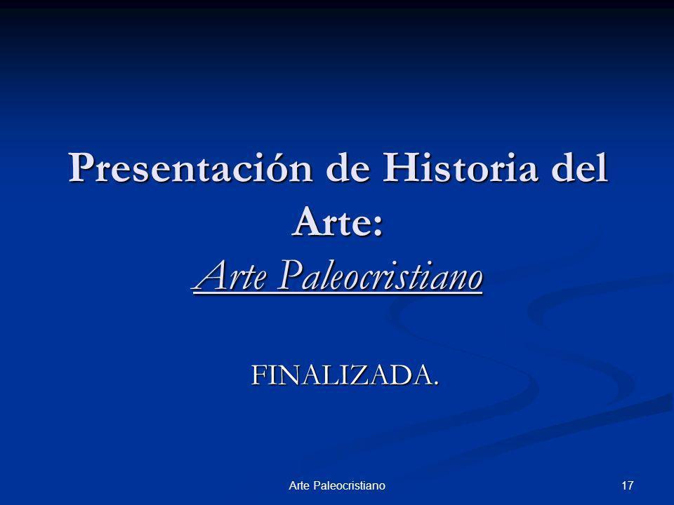 17Arte Paleocristiano Presentación de Historia del Arte: Arte Paleocristiano FINALIZADA.