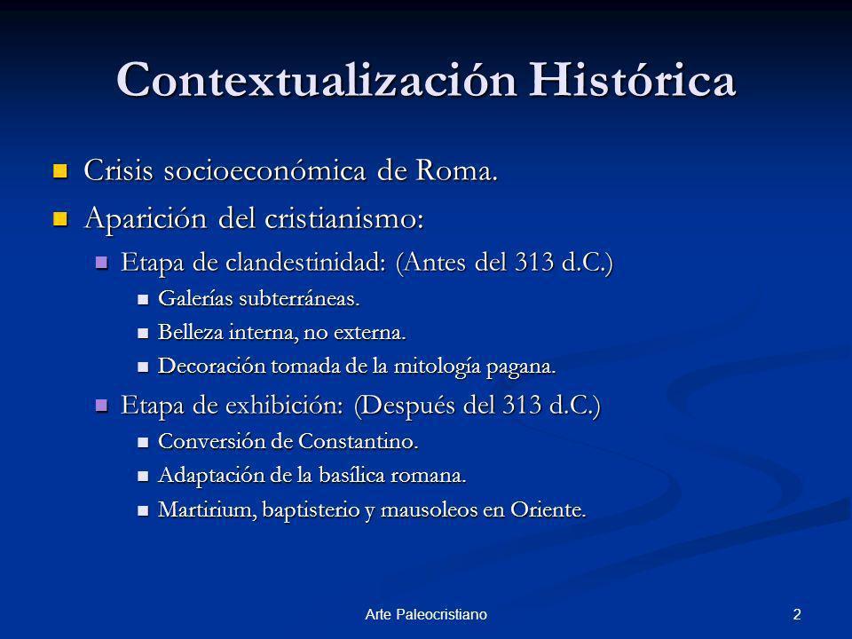2Arte Paleocristiano Contextualización Histórica Crisis socioeconómica de Roma. Crisis socioeconómica de Roma. Aparición del cristianismo: Aparición d