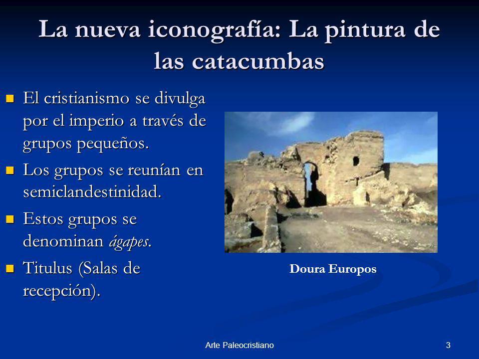 3Arte Paleocristiano La nueva iconografía: La pintura de las catacumbas El cristianismo se divulga por el imperio a través de grupos pequeños. El cris