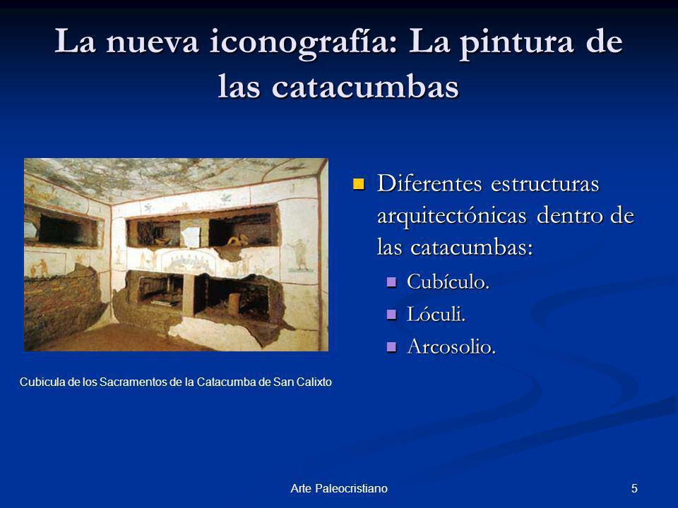 5Arte Paleocristiano La nueva iconografía: La pintura de las catacumbas Diferentes estructuras arquitectónicas dentro de las catacumbas: Cubículo. Lóc
