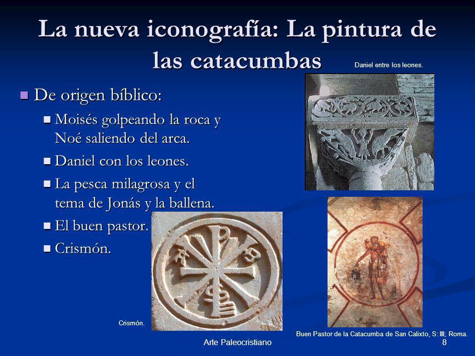 8Arte Paleocristiano La nueva iconografía: La pintura de las catacumbas De origen bíblico: De origen bíblico: Moisés golpeando la roca y Noé saliendo