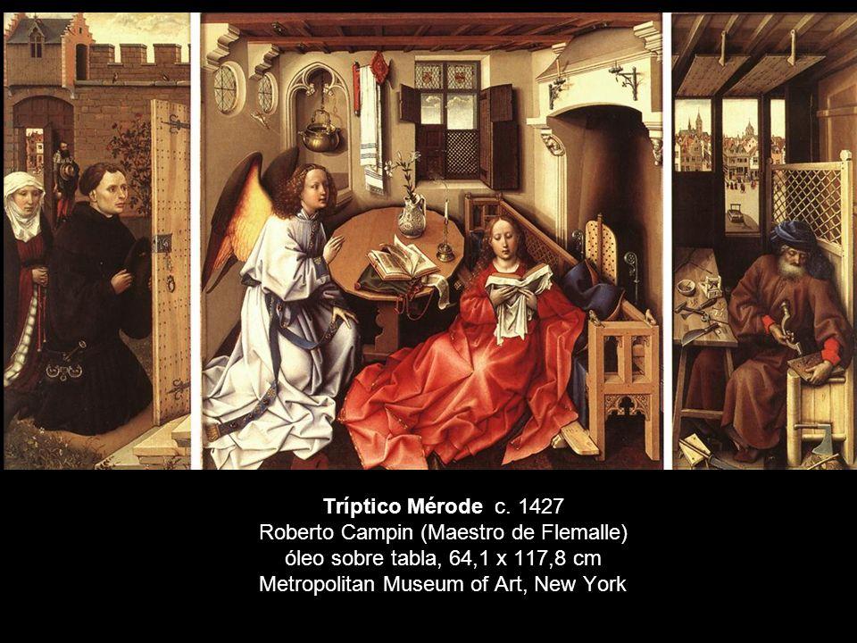 Tríptico Mérode c. 1427 Roberto Campin (Maestro de Flemalle) óleo sobre tabla, 64,1 x 117,8 cm Metropolitan Museum of Art, New York