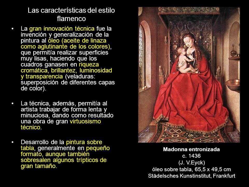 Las características del estilo flamenco La gran innovación técnica fue la invención y generalización de la pintura al óleo (aceite de linaza como aglu