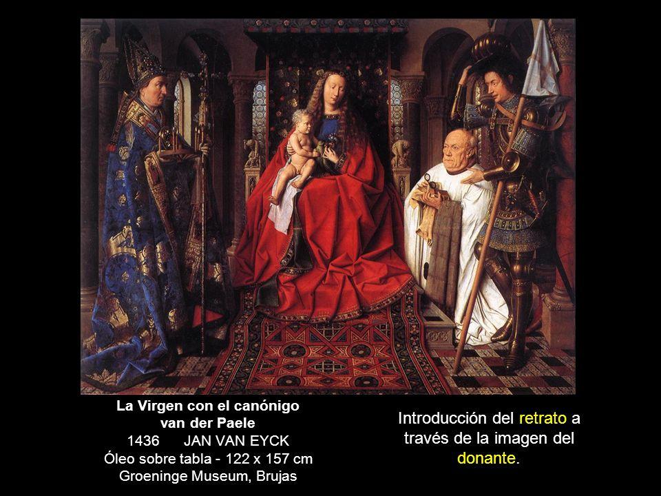 La Virgen con el canónigo van der Paele 1436 JAN VAN EYCK Óleo sobre tabla - 122 x 157 cm Groeninge Museum, Brujas Introducción del retrato a través d