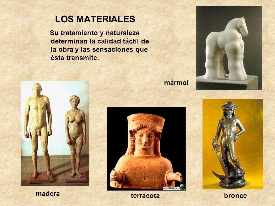 LOS MATERIALES Su tratamiento y naturaleza determinan la calidad táctil de la obra y las sensaciones que ésta transmite. madera terracotabronce mármol