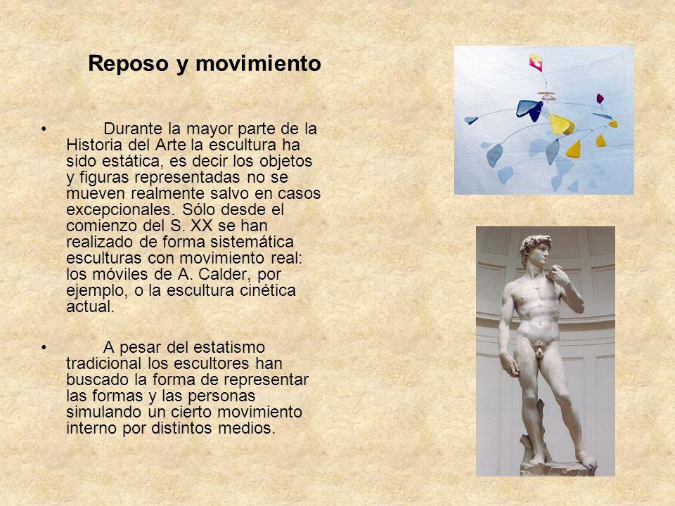 Reposo y movimiento Durante la mayor parte de la Historia del Arte la escultura ha sido estática, es decir los objetos y figuras representadas no se m