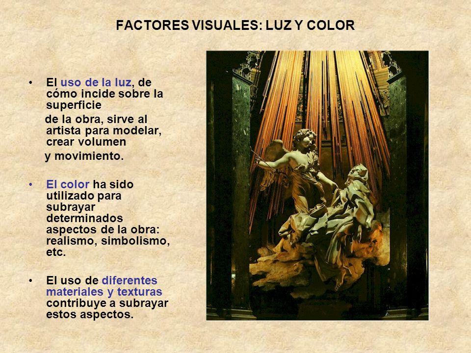 FACTORES VISUALES: LUZ Y COLOR El uso de la luz, de cómo incide sobre la superficie de la obra, sirve al artista para modelar, crear volumen y movimie