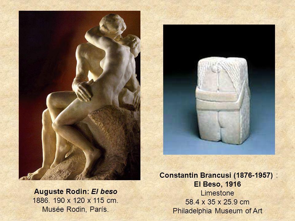 Auguste Rodin: El beso 1886. 190 x 120 x 115 cm. Musée Rodin, París. Constantin Brancusi (1876-1957) : El Beso, 1916 Limestone 58.4 x 35 x 25.9 cm Phi
