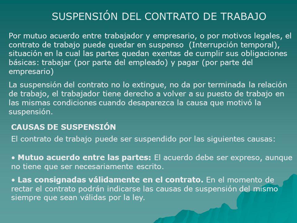SUSPENSIÓN DEL CONTRATO DE TRABAJO Por mutuo acuerdo entre trabajador y empresario, o por motivos legales, el contrato de trabajo puede quedar en susp