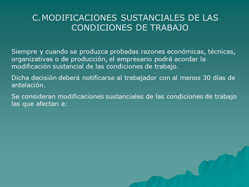 C.MODIFICACIONES SUSTANCIALES DE LAS CONDICIONES DE TRABAJO Siempre y cuando se produzca probadas razones económicas, técnicas, organizativas o de pro