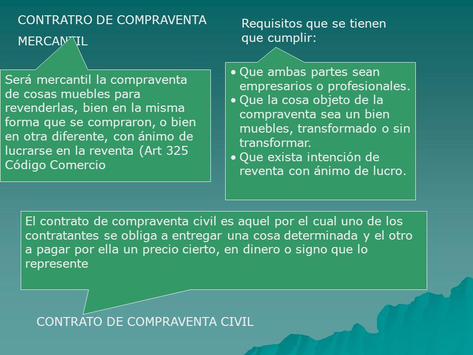 CONTRATRO DE COMPRAVENTA MERCANTIL El contrato de compraventa civil es aquel por el cual uno de los contratantes se obliga a entregar una cosa determi