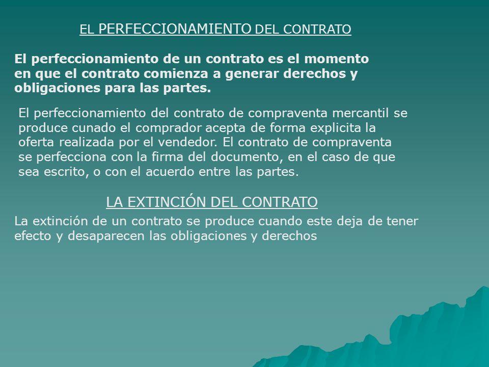 EL PERFECCIONAMIENTO DEL CONTRATO El perfeccionamiento de un contrato es el momento en que el contrato comienza a generar derechos y obligaciones para