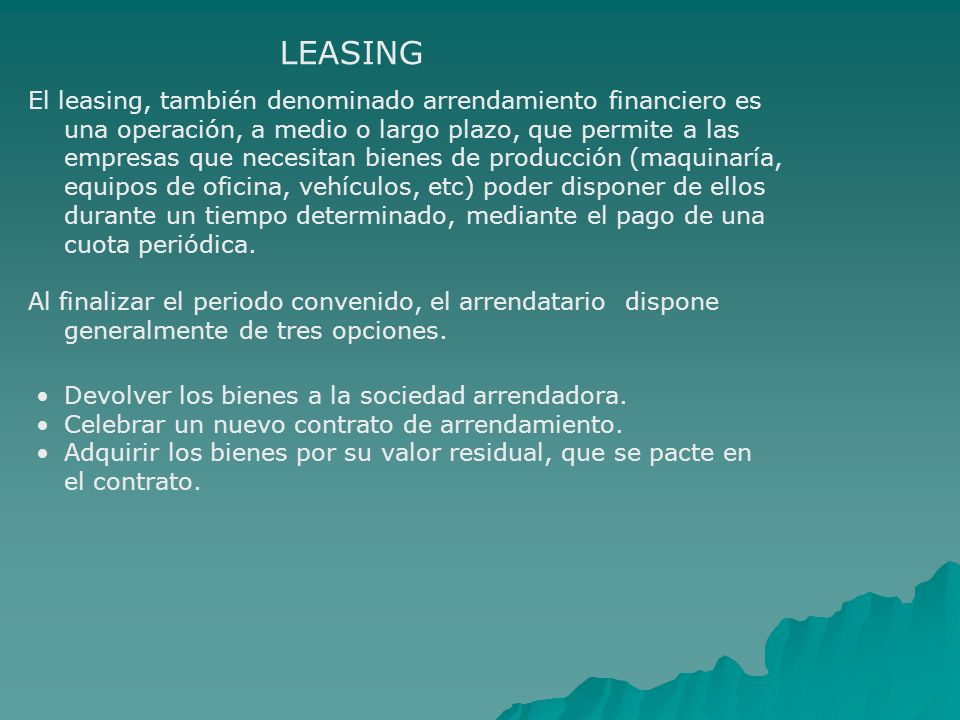 El leasing, también denominado arrendamiento financiero es una operación, a medio o largo plazo, que permite a las empresas que necesitan bienes de pr