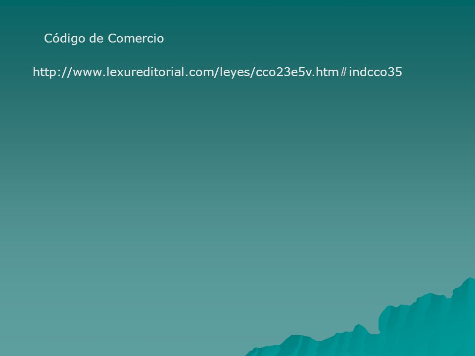 http://www.lexureditorial.com/leyes/cco23e5v.htm#indcco35 Código de Comercio