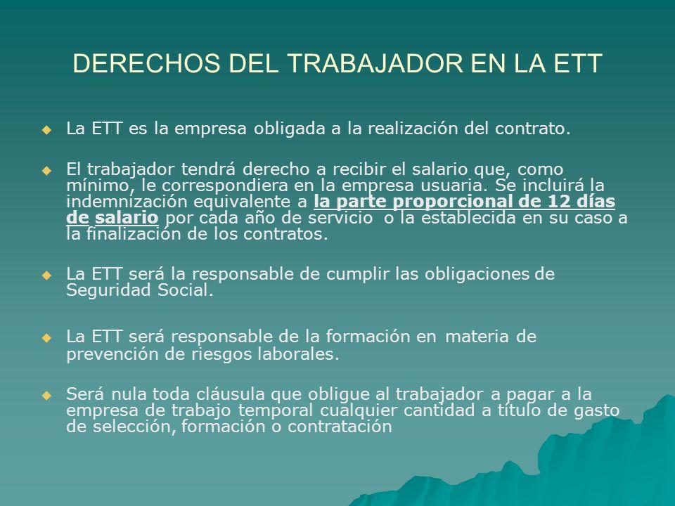DERECHOS DEL TRABAJADOR EN LA ETT La ETT es la empresa obligada a la realización del contrato. El trabajador tendrá derecho a recibir el salario que,