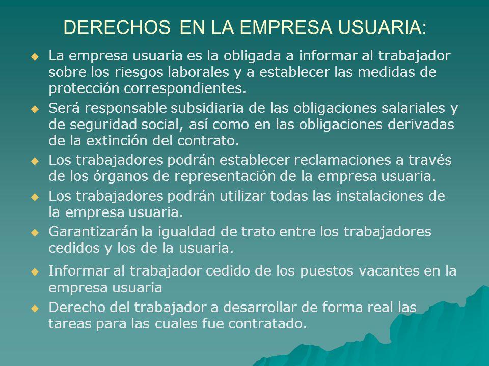 DERECHOS EN LA EMPRESA USUARIA: La empresa usuaria es la obligada a informar al trabajador sobre los riesgos laborales y a establecer las medidas de p