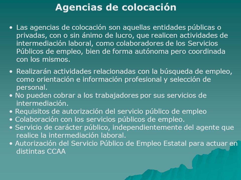 Agencias de colocación Las agencias de colocación son aquellas entidades públicas o privadas, con o sin ánimo de lucro, que realicen actividades de intermediación laboral, como colaboradores de los Servicios Públicos de empleo, bien de forma autónoma pero coordinada con los mismos.