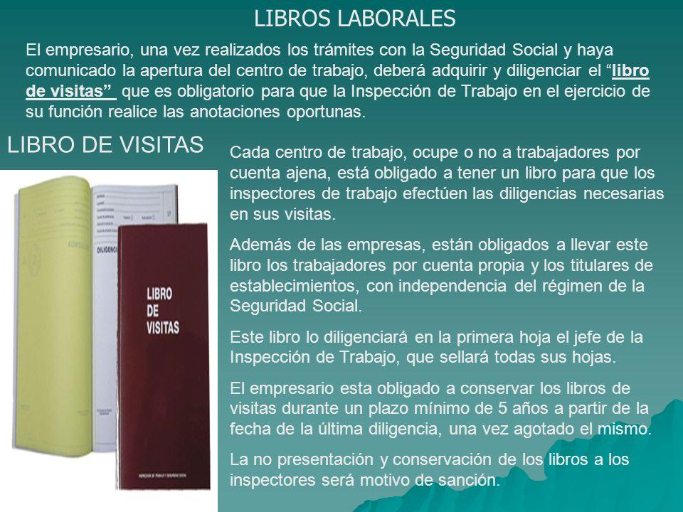 LIBROS LABORALES El empresario, una vez realizados los trámites con la Seguridad Social y haya comunicado la apertura del centro de trabajo, deberá ad