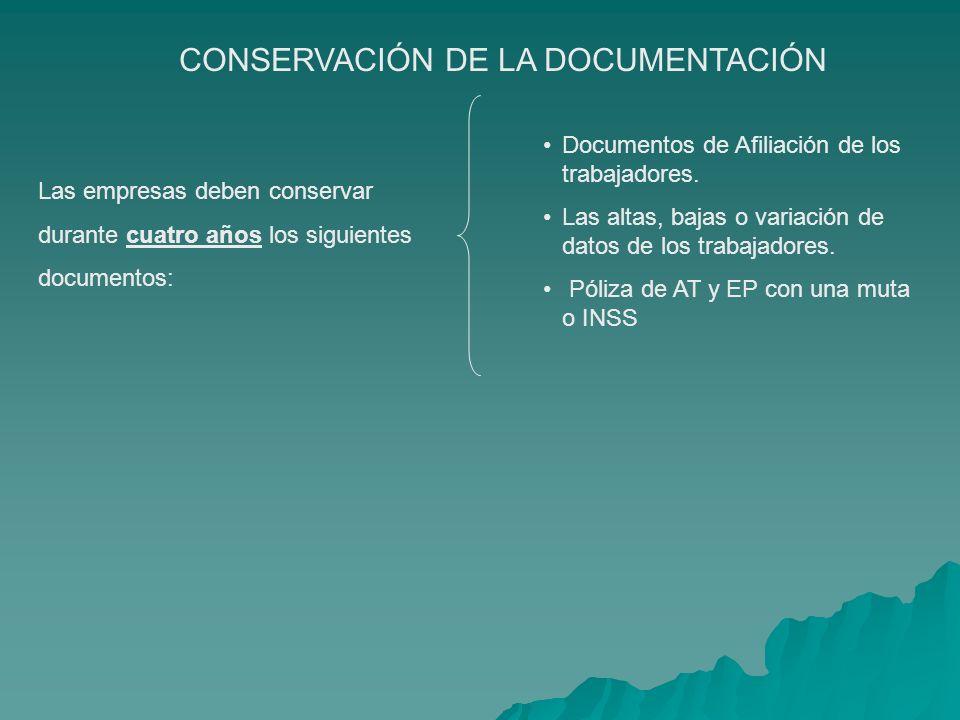 CONSERVACIÓN DE LA DOCUMENTACIÓN Las empresas deben conservar durante cuatro años los siguientes documentos: Documentos de Afiliación de los trabajado