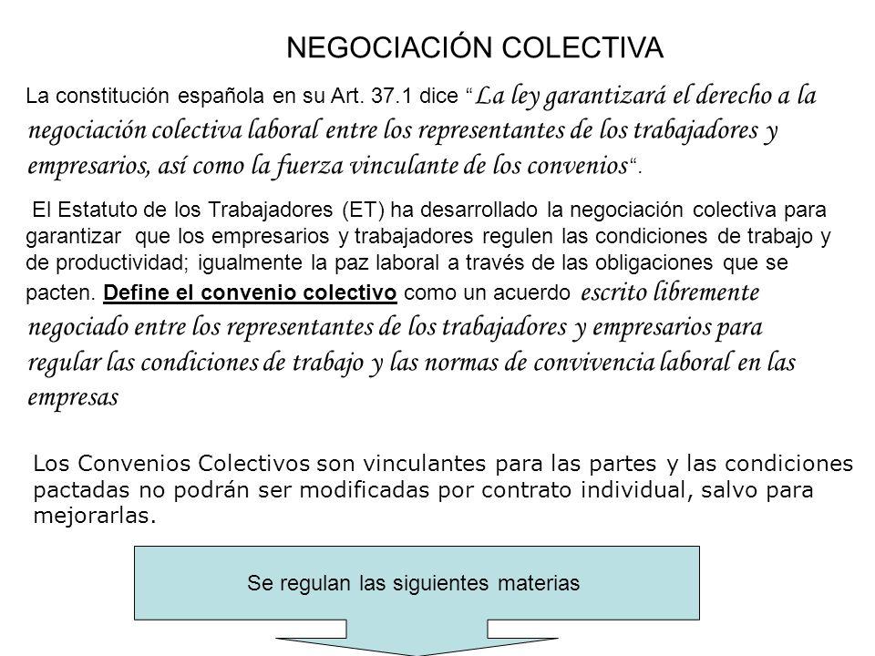 NEGOCIACIÓN COLECTIVA La constitución española en su Art. 37.1 dice La ley garantizará el derecho a la negociación colectiva laboral entre los represe