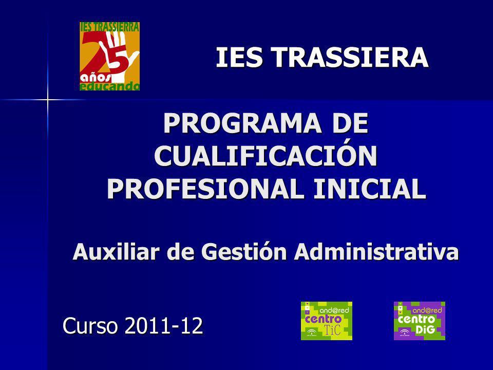 IES TRASSIERA PROGRAMA DE CUALIFICACIÓN PROFESIONAL INICIAL Auxiliar de Gestión Administrativa IES TRASSIERA PROGRAMA DE CUALIFICACIÓN PROFESIONAL INI