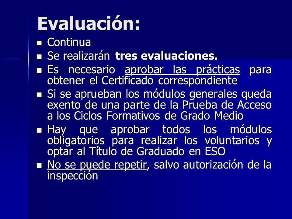 Evaluación: Continua Continua Se realizarán tres evaluaciones. Se realizarán tres evaluaciones. Es necesario aprobar las prácticas para obtener el Cer