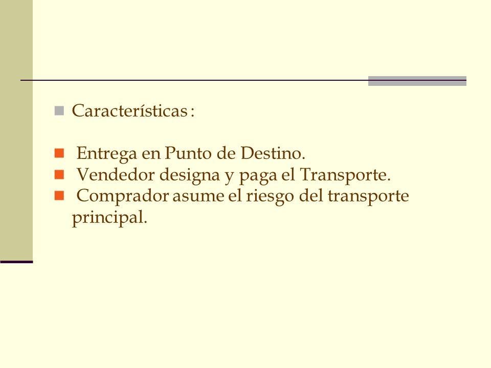 GRUPO C Características : Entrega en Punto de Destino. Vendedor designa y paga el Transporte. Comprador asume el riesgo del transporte principal.