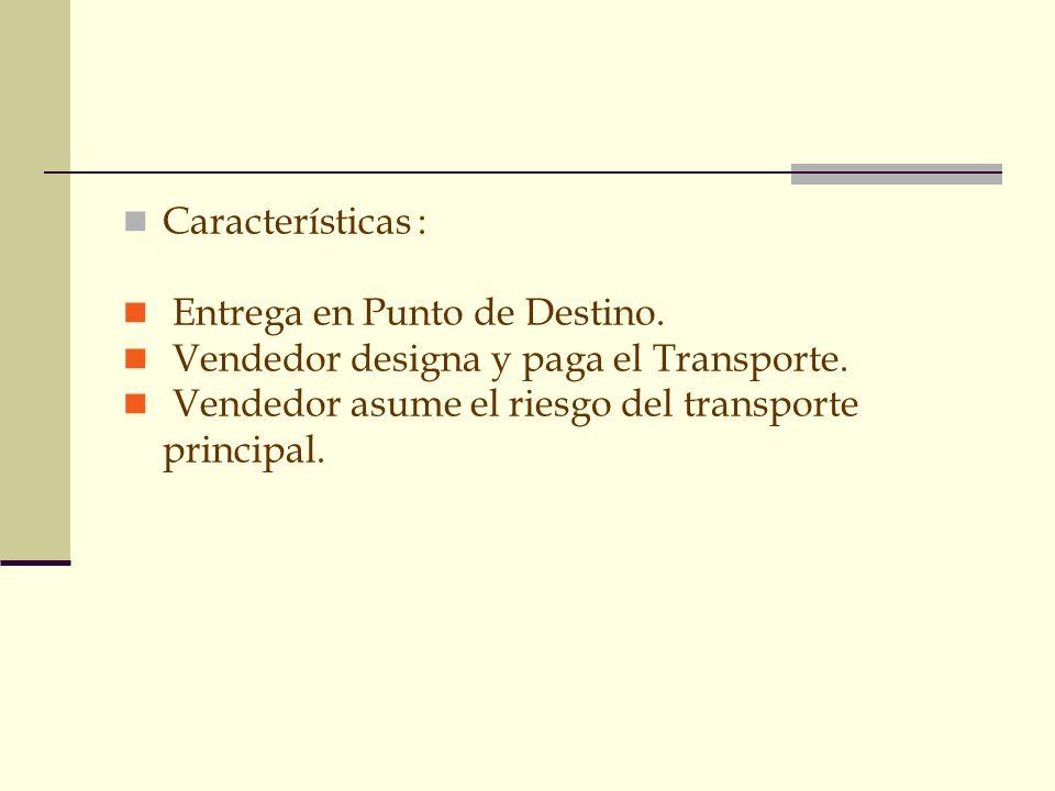 GRUPO D Características : Entrega en Punto de Destino. Vendedor designa y paga el Transporte. Vendedor asume el riesgo del transporte principal.