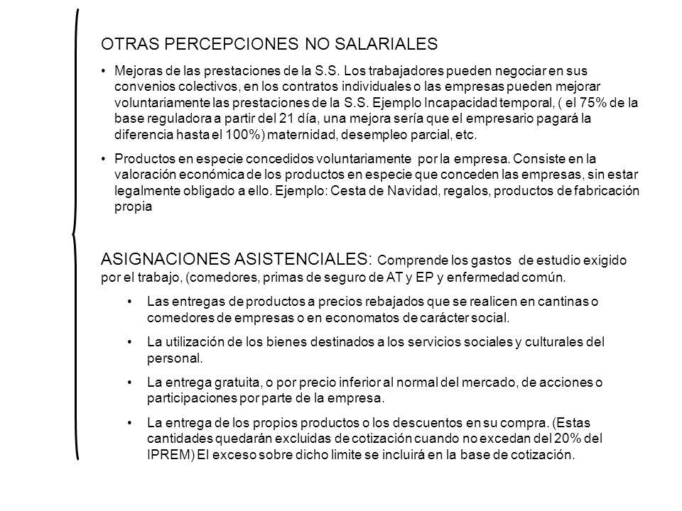 OTRAS PERCEPCIONES NO SALARIALES Mejoras de las prestaciones de la S.S. Los trabajadores pueden negociar en sus convenios colectivos, en los contratos