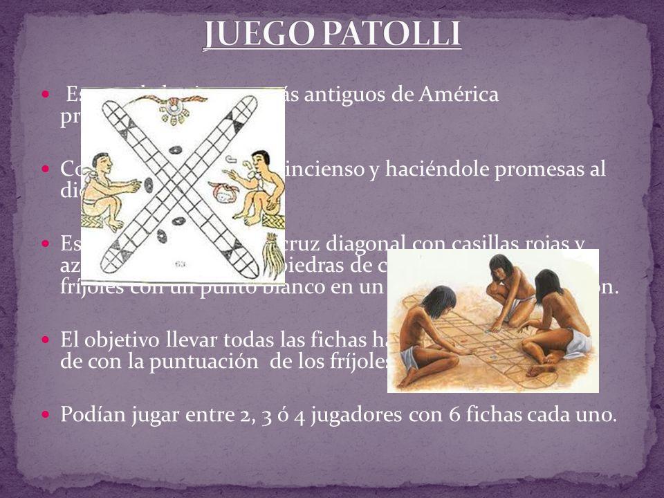 Es uno de los juegos más antiguos de América prehispánica. Comenzaba quemando incienso y haciéndole promesas al dios del juego. Es un tablero forma de