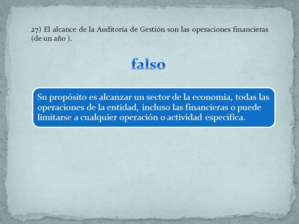 27) El alcance de la Auditoría de Gestión son las operaciones financieras (de un año ). Su propósito es alcanzar un sector de la economía, todas las o