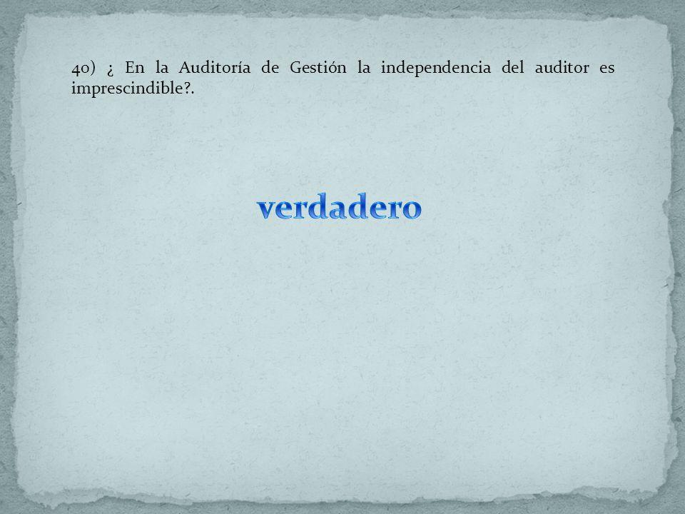 40) ¿ En la Auditoría de Gestión la independencia del auditor es imprescindible?.