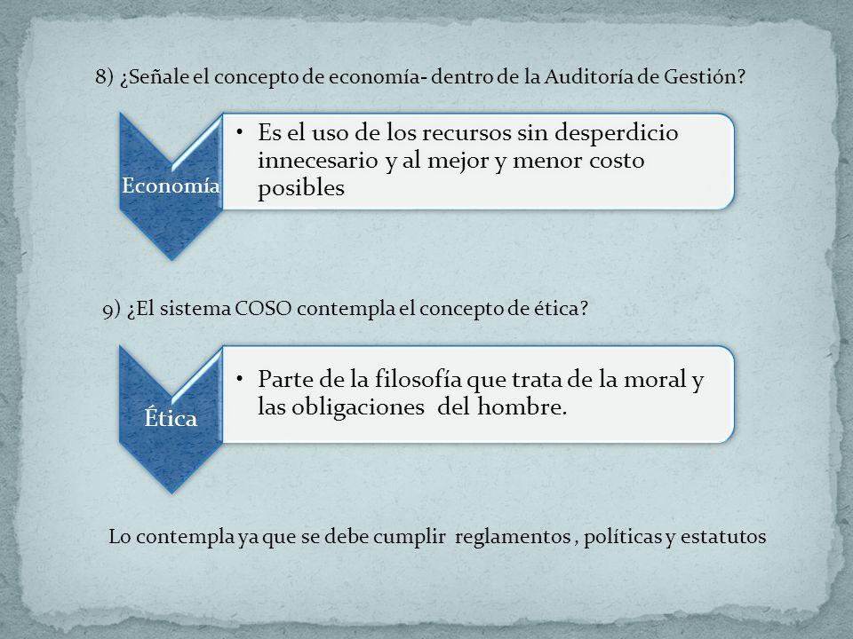 8) ¿Señale el concepto de economía- dentro de la Auditoría de Gestión? Economía Es el uso de los recursos sin desperdicio innecesario y al mejor y men