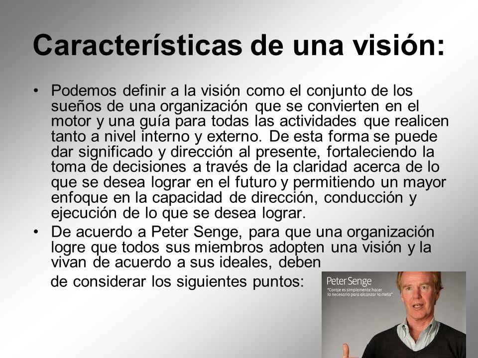 Características de una visión: Podemos definir a la visión como el conjunto de los sueños de una organización que se convierten en el motor y una guía