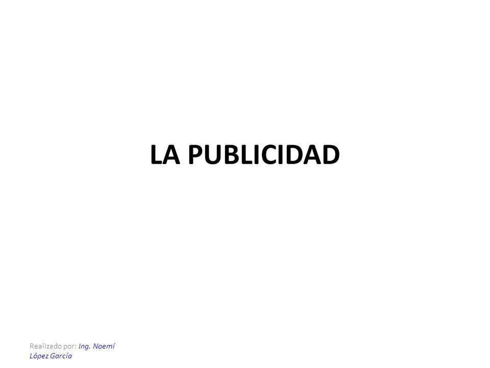 Realizado por: Ing. Noemí López García LA PUBLICIDAD