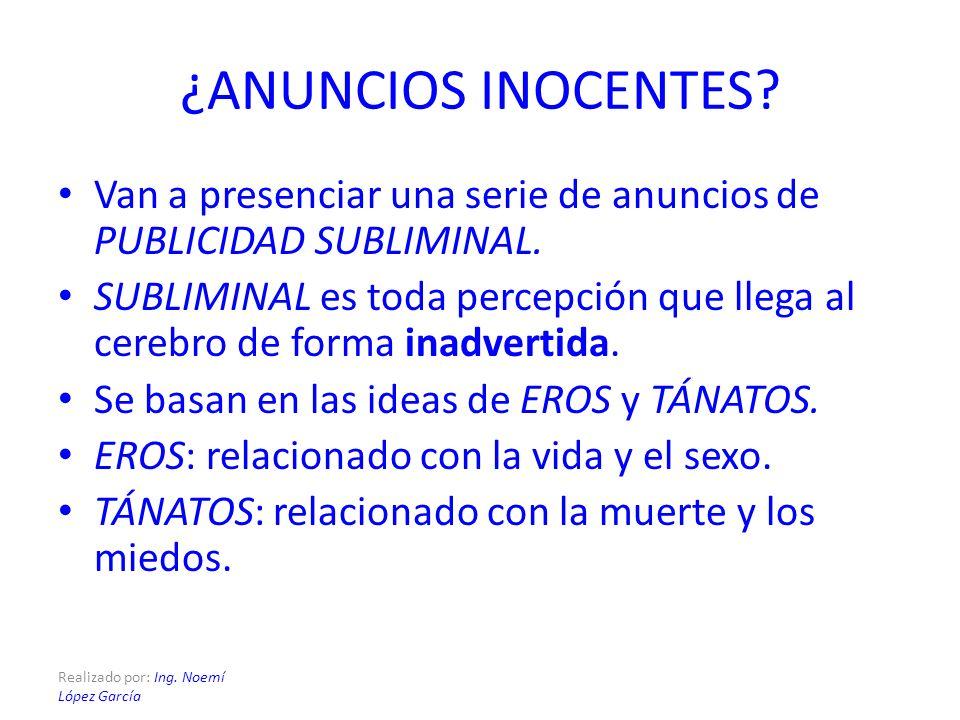 Realizado por: Ing. Noemí López García ¿ANUNCIOS INOCENTES? Van a presenciar una serie de anuncios de PUBLICIDAD SUBLIMINAL. SUBLIMINAL es toda percep