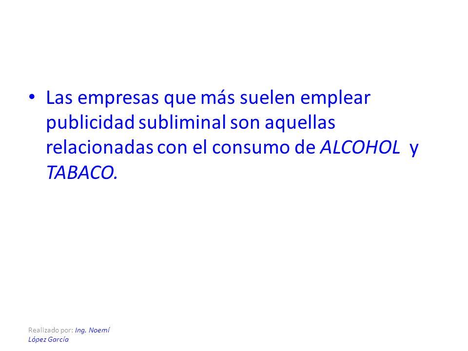 Realizado por: Ing. Noemí López García Las empresas que más suelen emplear publicidad subliminal son aquellas relacionadas con el consumo de ALCOHOL y