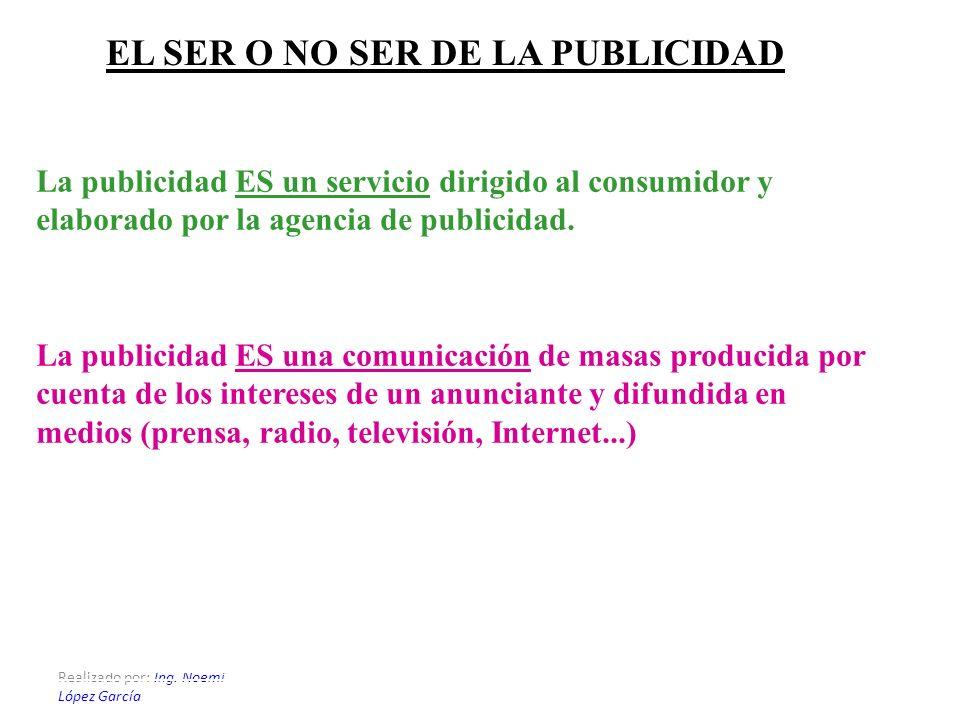 EL SER O NO SER DE LA PUBLICIDAD La publicidad ES un servicio dirigido al consumidor y elaborado por la agencia de publicidad. La publicidad ES una co
