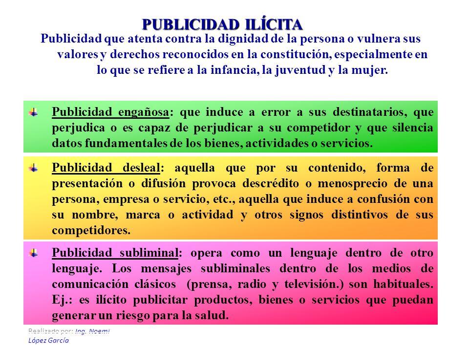 Realizado por: Ing. Noemí López García PUBLICIDAD ILÍCITA Publicidad que atenta contra la dignidad de la persona o vulnera sus valores y derechos reco