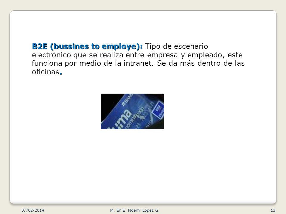 B2E (bussines to employe):. B2E (bussines to employe): Tipo de escenario electrónico que se realiza entre empresa y empleado, este funciona por medio