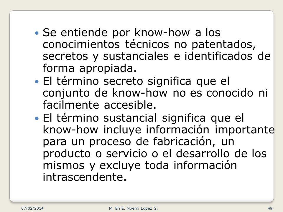 Se entiende por know-how a los conocimientos técnicos no patentados, secretos y sustanciales e identificados de forma apropiada. El término secreto si